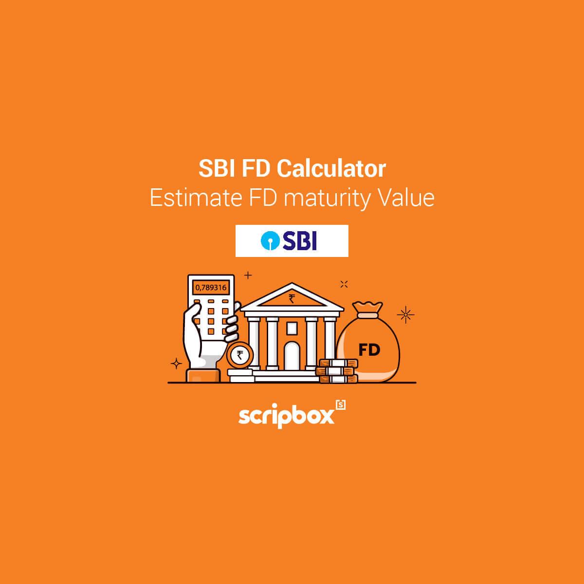 Sbi Fd Calculator Calculate The Interest And Maturity On Fd Scripbox
